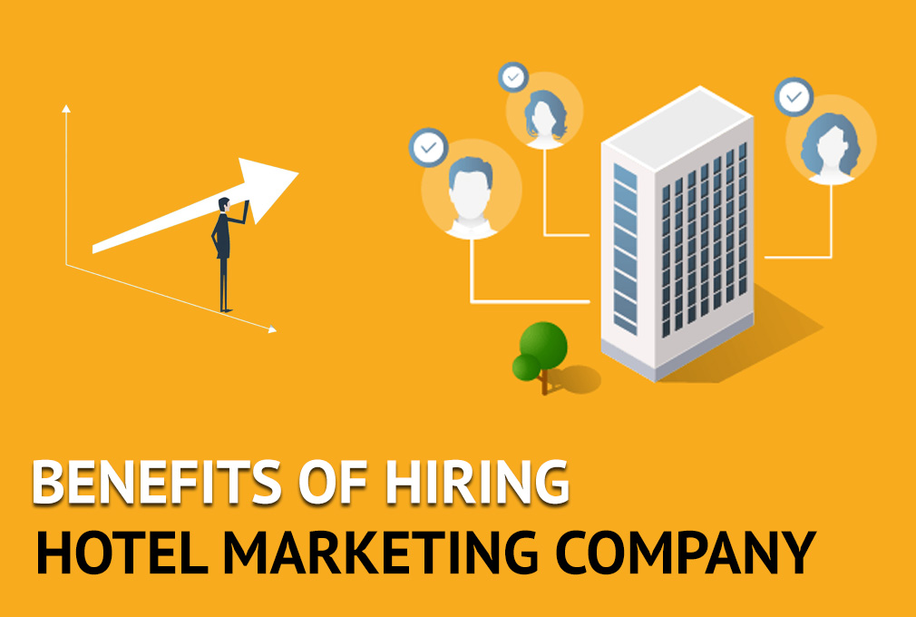 6 Benefits of Hiring a Hotel Marketing Company